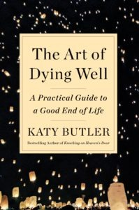 Katy Butler Book The Art of Dying Well: a Practical Guide to a Good End of Life