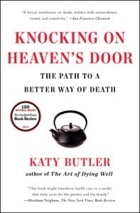 Katy Butler Knocking on Heaven's Door, the Path to a better way of death